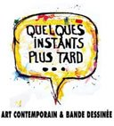 """Quelques Instants plus tard..."" : Dialogue entre bande dessinée et art contemporain"