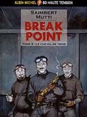Break Point - T2 : Le Cheval de Troie - Par Saimbert & Mutti - Albin Michel